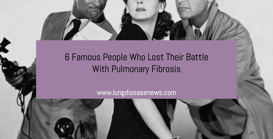 6 Famous People Who Lost Their Battle With Pulmonary Fibrosis